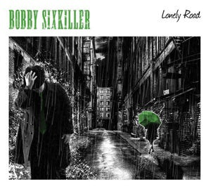 "Bobby Sixkiller - ""Lonely Road"""